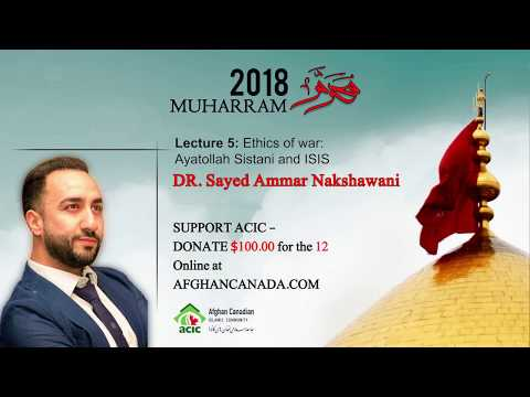 5: Ethics Of War: Ayatollah Sistani And Isis - Muharram 2018 - Dr. Sayed Ammar Nakshawani