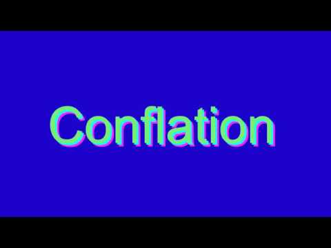How to Pronounce Conflation
