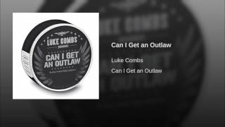 Luke Combs Can I Get An Outlaw