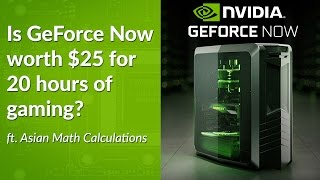 Is Nvidia GeForce Now Worth $25 for 20 Hours of Gaming? (ft. Asian Math Calculations)