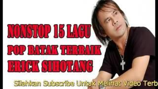 ERICK SIHOTANG    POP BATAK TERBAIK SEPANJANG MASA   NONSTOP 1 ALBUM ERICK SIHOTANG