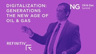 Digitalization: Generations, The New Age of Oil & Gas | Carl Larry, Refinitiv