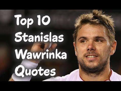 Top 10 Stanislas Wawrinka Quotes - The Swiss professional tennis player