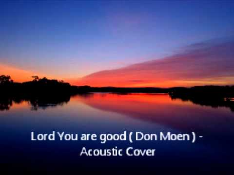 Lord You Are Good ( Don Moen ) - Acoustic Cover. video