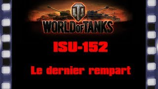 World of Tanks - ISU-152 - Le dernier rempart.