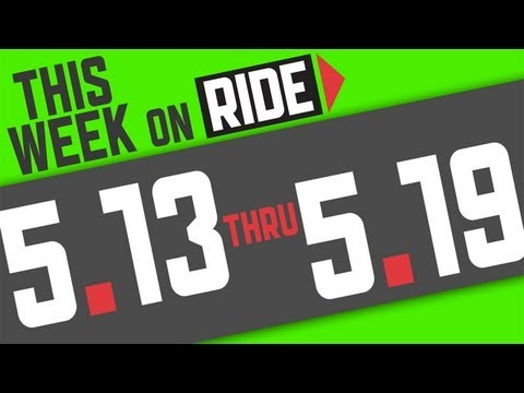 This Week on RIDE Channel 5/13-5/19
