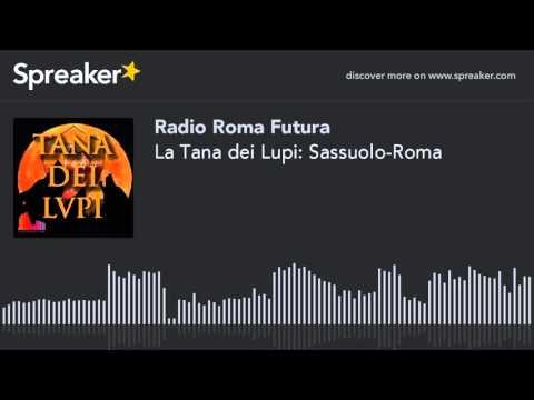 La Tana dei Lupi: Sassuolo-Roma (part 1 di 7)