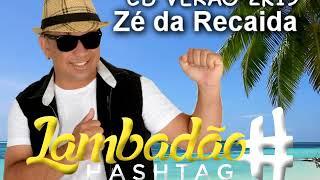 Zé da Recaida - Lambadão Hashtag CD Verão 2k19