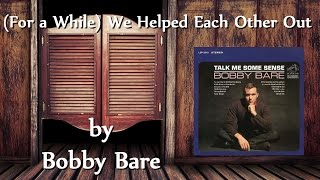 Watch Bobby Bare We Helped Each Other Out for A While video