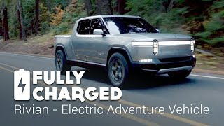 Rivian - Electric Adventure Vehicle  | Fully Charged