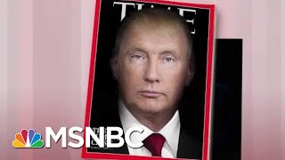 President Donald Trump Gets More Than He Bargained For: Time Magazine   Morning Joe   MSNBC