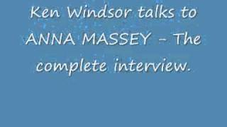 Ken Windsor talks to ANNA MASSEY - The Complete interview..wmv
