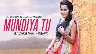 Mundiya Tu Bachke Rahi Remix Dj Rahul Djane Maahi