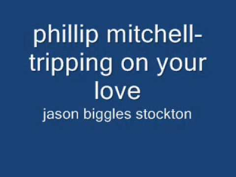 phillip mitchell-tripping on your love