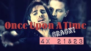Once Upon A Time || Crack! 4x21 & 4x22