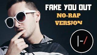 Fake You Out (No-Rap Version) - twenty one pilots