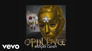 Brooke Candy - Opulence (Audio)