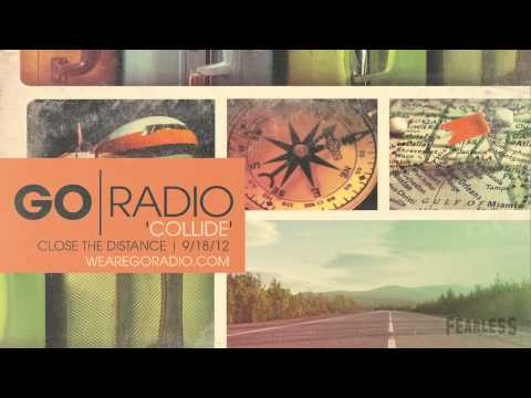 "Go Radio - ""Collide"""