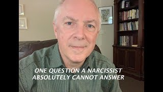 ONE QUESTION A NARCISSIST ABSOLUTELY CANNOT ANSWER