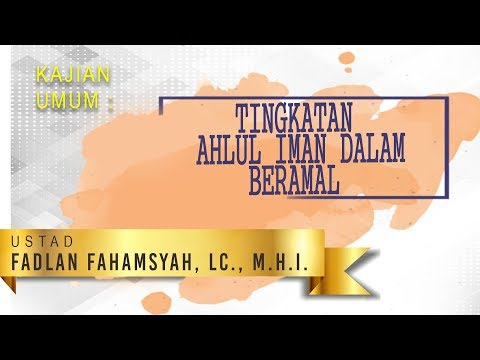 Kajian Umum: Tingkatan Ahlu Iman dalam Beramal _ Ustadz Fadlan Fahamsyah, Lc., M.H.I