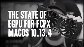 The State of eGPU | FCPX | Premiere Pro | Resolve & Co - MacOS 10.13.4
