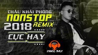 Ngắm Hoa Lệ Rơi Remix | Châu Khải Phong Remix 2018 | Nonstop Việt Mix | Nonstop 2018 Bass Cực Mạnh