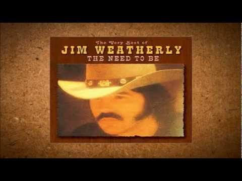 Jim Weatherly - Need to be