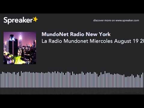 La Radio Mundonet Miercoles August 19 2015 (part 6 of 12)