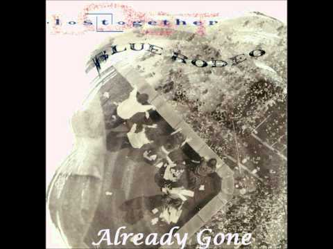 Blue Rodeo - Already Gone