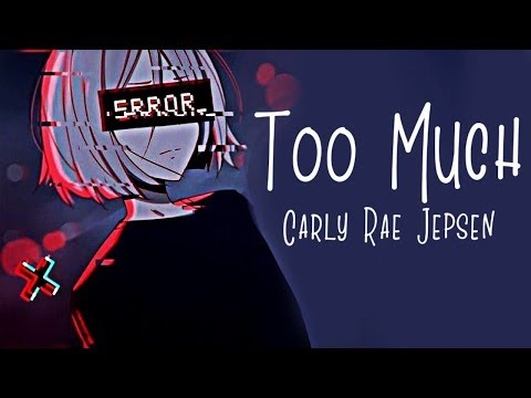 Nightcore → Too Much ♪ (Carly Rae Jepsen) LYRICS ✔︎