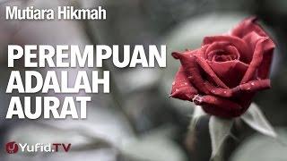 Mutiara Hikmah: Perempuan Adalah Aurat - Ustadz Abdullah Taslim, Lc, MA.