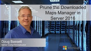 Prune the Downloaded Maps Manager in Server 2016