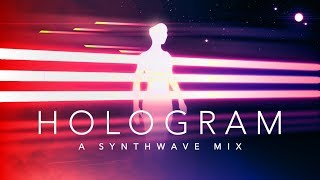 Hologram - A Synthwave Mix