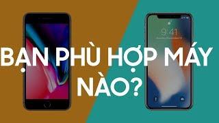 Bạn phù hợp với iPhone 8 Plus hay iPhone X?