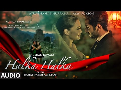 Download Lagu  HALKA HALKA Full Audio Song | Rahat Fateh Ali Khan Feat. Ayushmann Khurrana & Amy Jackson | T-Series Mp3 Free