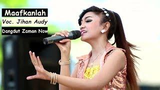 Lagu Dangdut Terbaru - Jihan Audy Maafkanlah