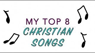 My Top 8 Christian Songs