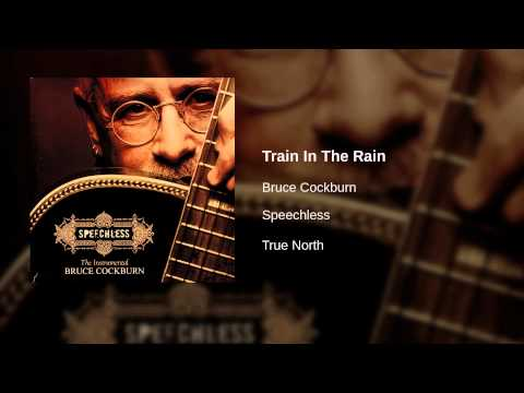 Bruce Cockburn - Train in the rain