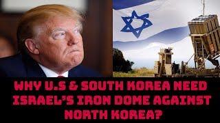 WHY U.S & SOUTH KOREA NEED ISRAEL'S IRON DOME AGAINST NORTH KOREA?
