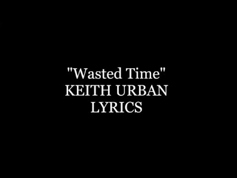 Wasted Time Keith Urban Lyrics