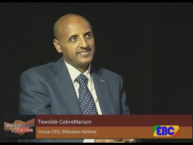 Intervew with Tewolde Gebremariam Group CEO, Ethiopian airlines