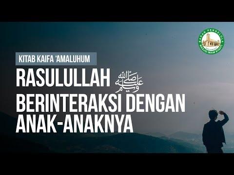 Rasulullah ﷺ Berinteraksi Dengan Anak-Anaknya #7 - Ustadz Khairullah Anwar Luthfi, Lc