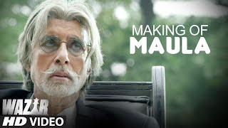 Making of 'Maula'  Song | WAZIR | Amitabh Bachchan, Farhan Akhtar | T-Series