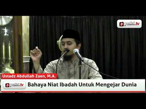 Bahaya Niat Ibadah Untuk Mengejar Dunia - Abdullah Zaen