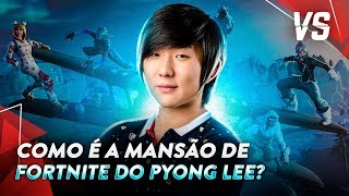 A MANSÃO DE FORTNITE DO PYONG LEE | Vida de Pro Player