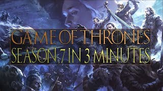 GAME OF THRONES SEASON 7 IN 3 MINUTES