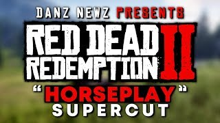 "RDR2 ""Horseplay"" Supercut by Danz Newz"