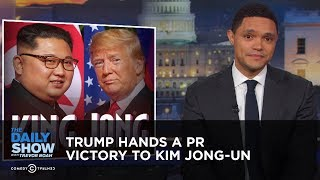 Trump Hands a PR Victory to Kim Jong-un | The Daily Show