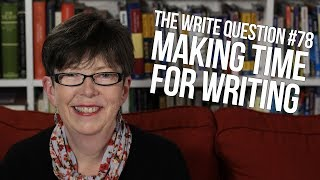 The Write Question #78: How to make time for writing