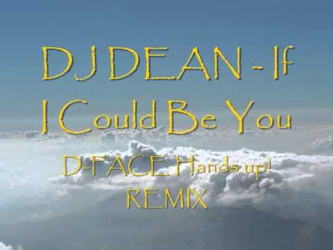 Dj Dean - If I Could Be You (D-Face 2013 Remix)